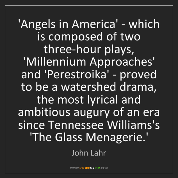 John Lahr: 'Angels in America' - which is composed of two three-hour...