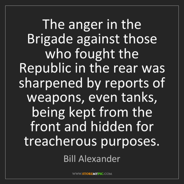 Bill Alexander: The anger in the Brigade against those who fought the...