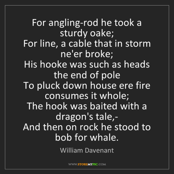 William Davenant: For angling-rod he took a sturdy oake;   For line, a...