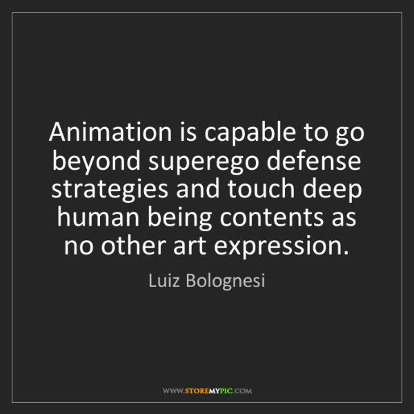 Luiz Bolognesi: Animation is capable to go beyond superego defense strategies...