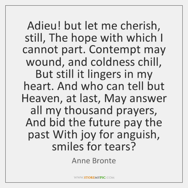 Adieu! but let me cherish, still, The hope with which I cannot ...
