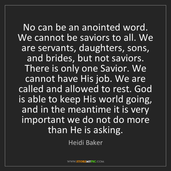 Heidi Baker: No can be an anointed word. We cannot be saviors to all....