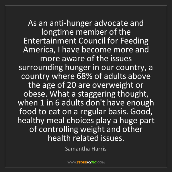Samantha Harris: As an anti-hunger advocate and longtime member of the...