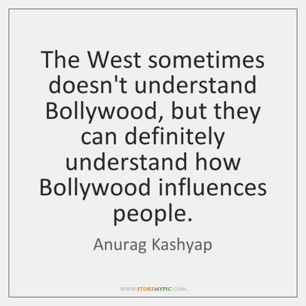 The West sometimes doesn't understand Bollywood, but they can definitely understand how ...