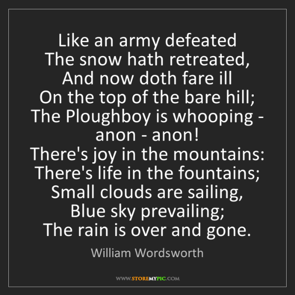William Wordsworth: Like an army defeated   The snow hath retreated,   And...