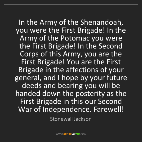 Stonewall Jackson: In the Army of the Shenandoah, you were the First Brigade!...