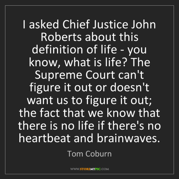 Tom Coburn: I asked Chief Justice John Roberts about this definition...