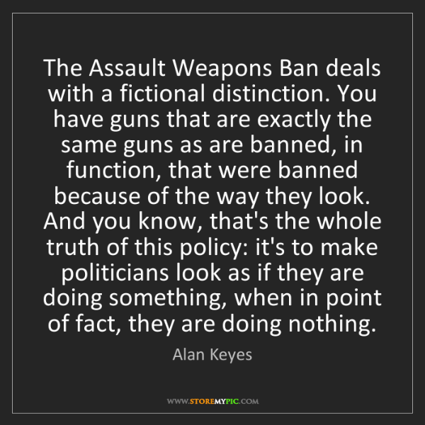 Alan Keyes: The Assault Weapons Ban deals with a fictional distinction....