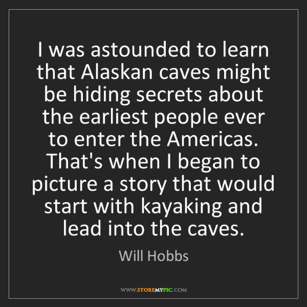 Will Hobbs: I was astounded to learn that Alaskan caves might be...