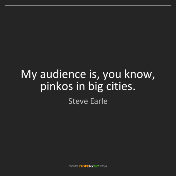 Steve Earle: My audience is, you know, pinkos in big cities.