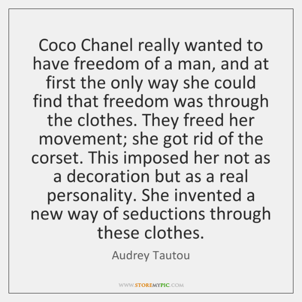 Coco Chanel Really Wanted To Have Freedom Of A Man And At