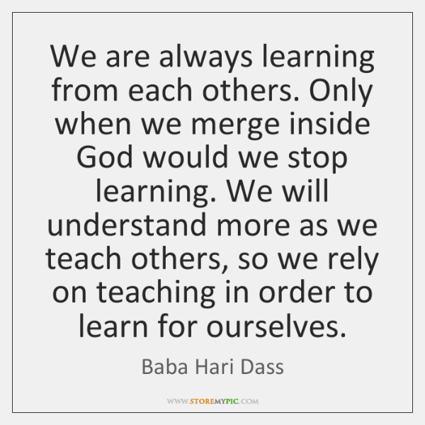 We are always learning from each others. Only when we merge inside ...