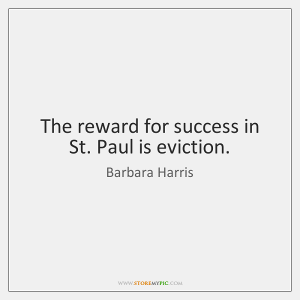 The reward for success in St. Paul is eviction.