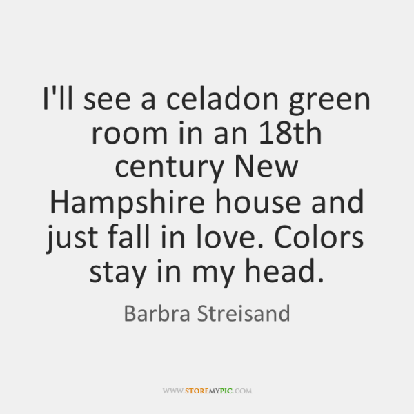 I'll see a celadon green room in an 18th century New Hampshire ...
