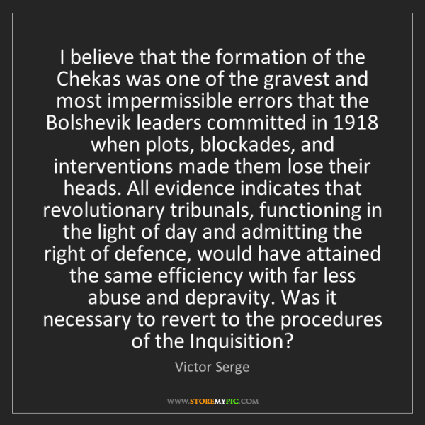 Victor Serge: I believe that the formation of the Chekas was one of...