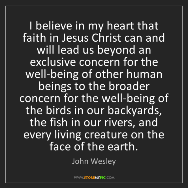 John Wesley: I believe in my heart that faith in Jesus Christ can...