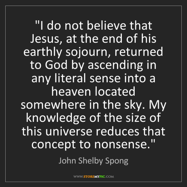 "John Shelby Spong: ""I do not believe that Jesus, at the end of his earthly..."