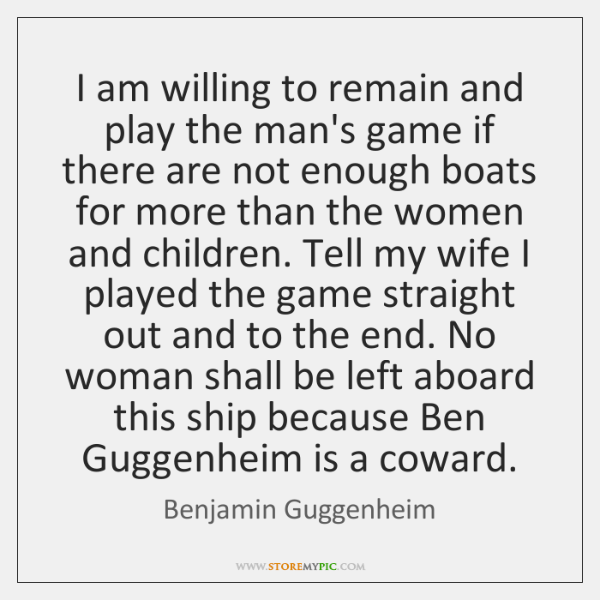 I am willing to remain and play the man's game if there ...
