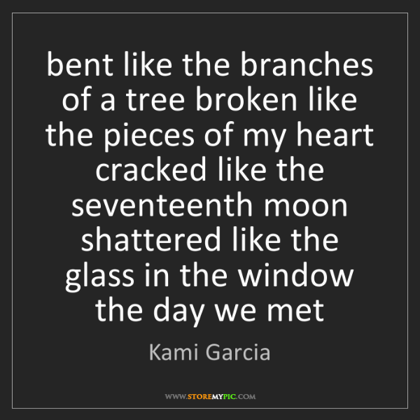 Kami Garcia: bent like the branches of a tree broken like the pieces...