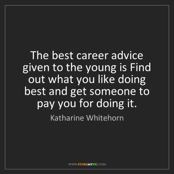 Katharine Whitehorn: The best career advice given to the young is Find out...