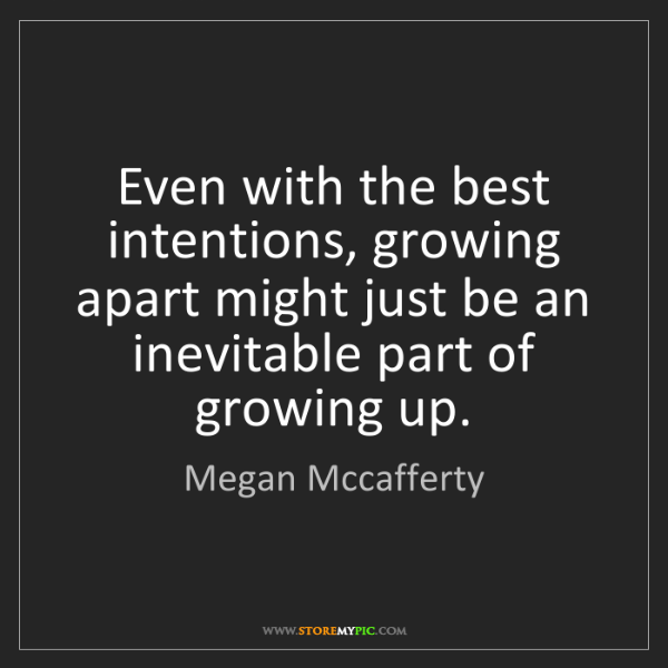 Megan Mccafferty: Even with the best intentions, growing apart might just...