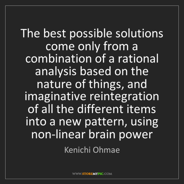 Kenichi Ohmae: The best possible solutions come only from a combination...