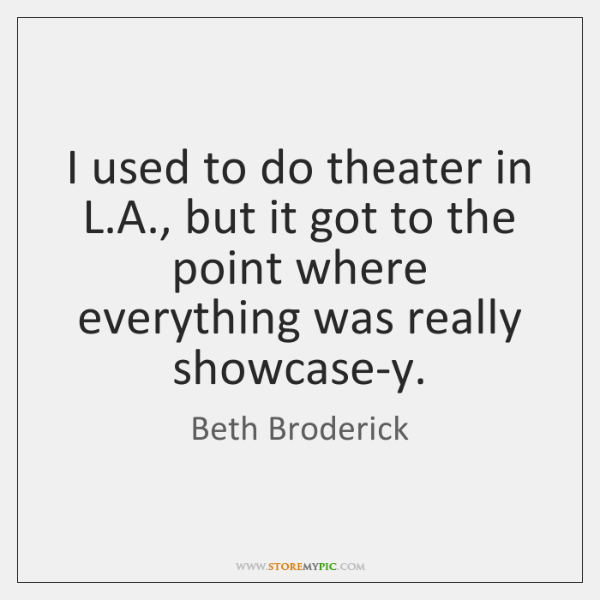 I used to do theater in L.A., but it got to ...