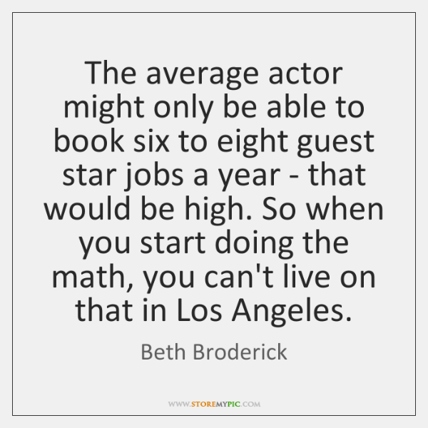 The average actor might only be able to book six to eight ...
