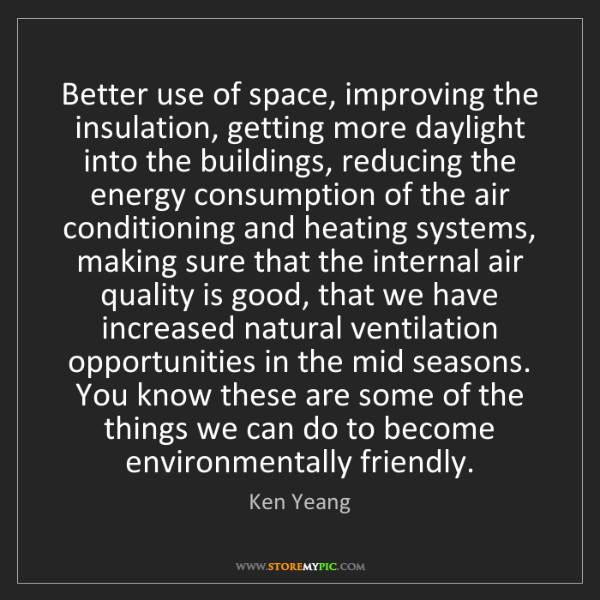 Ken Yeang: Better use of space, improving the insulation, getting...