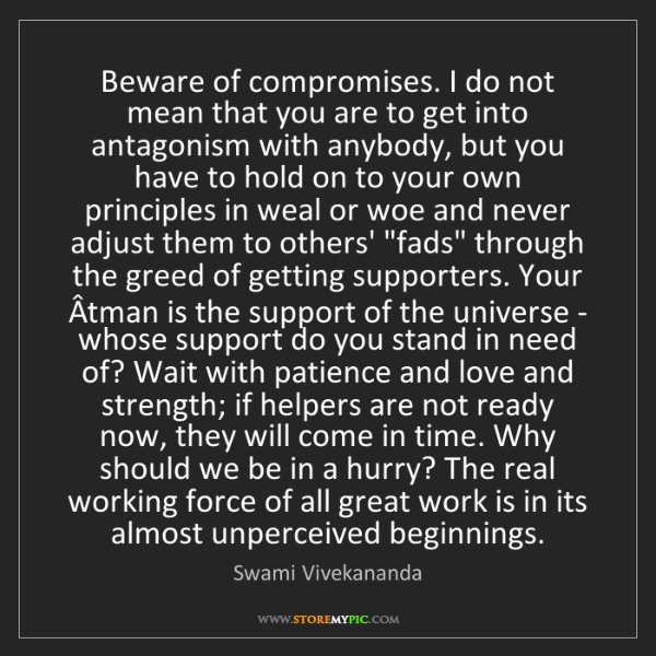 Swami Vivekananda: Beware of compromises. I do not mean that you are to...