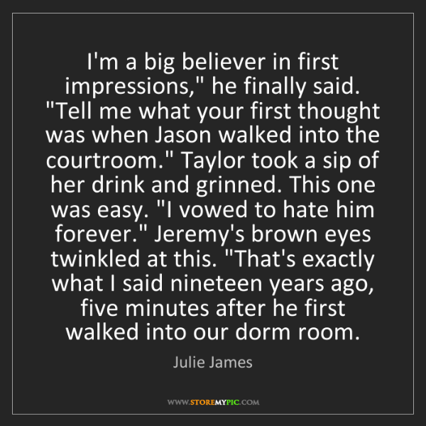 """Julie James: I'm a big believer in first impressions,"""" he finally..."""