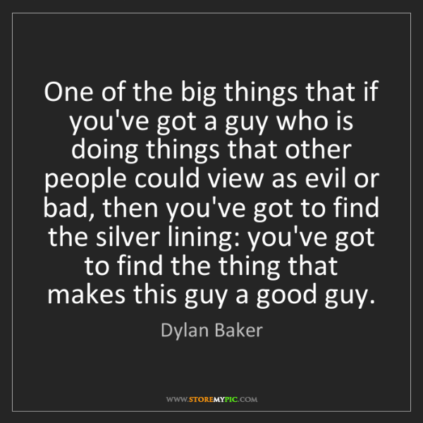 Dylan Baker: One of the big things that if you've got a guy who is...