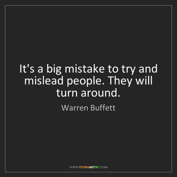 Warren Buffett: It's a big mistake to try and mislead people. They will...