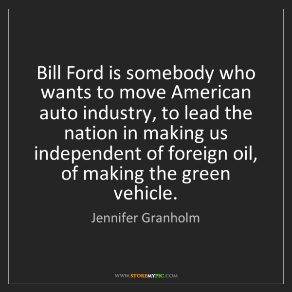 Jennifer Granholm: Bill Ford is somebody who wants to move American auto...