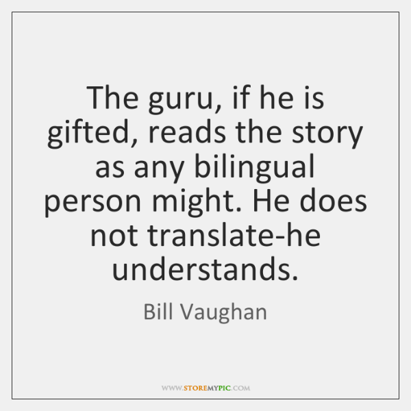 The guru, if he is gifted, reads the story as any bilingual ...