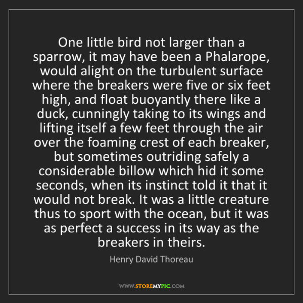 Henry David Thoreau: One little bird not larger than a sparrow, it may have...