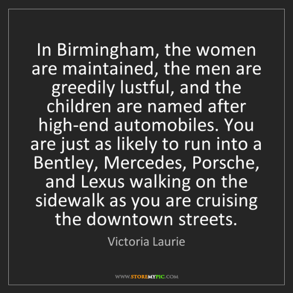 Victoria Laurie: In Birmingham, the women are maintained, the men are...