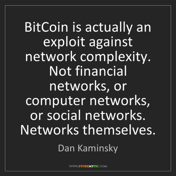 Dan Kaminsky: BitCoin is actually an exploit against network complexity....