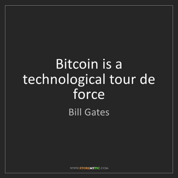 Bill Gates: Bitcoin is a technological tour de force