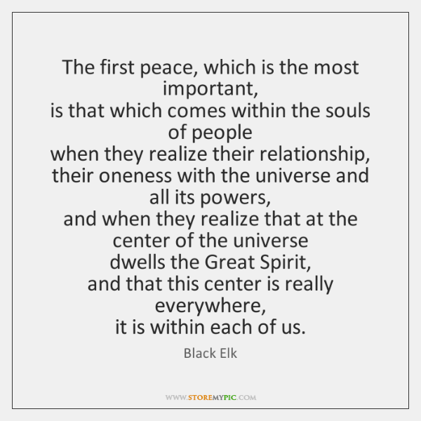 The first peace, which is the most important,  is that which comes ...