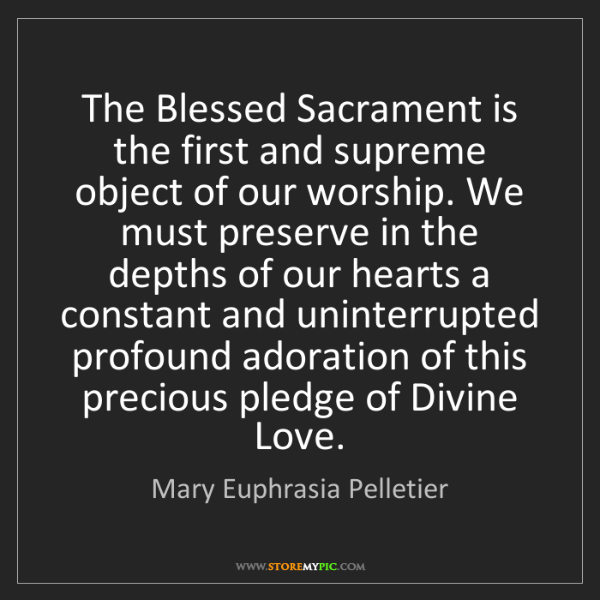 Mary Euphrasia Pelletier: The Blessed Sacrament is the first and supreme object...