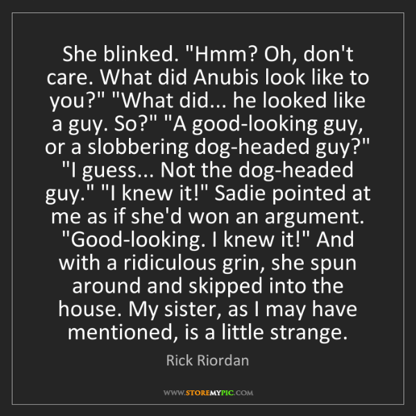 """Rick Riordan: She blinked. """"Hmm? Oh, don't care. What did Anubis look..."""