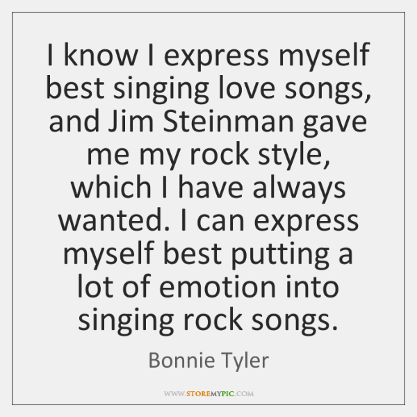 I know I express myself best singing love songs, and Jim Steinman ...