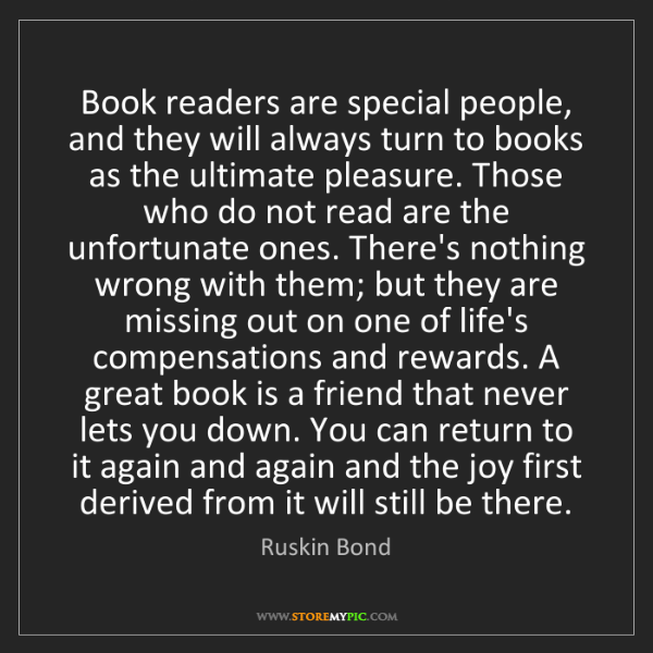 Ruskin Bond: Book readers are special people, and they will always...