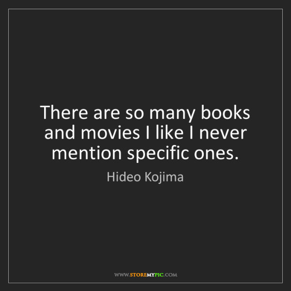 Hideo Kojima: There are so many books and movies I like I never mention...