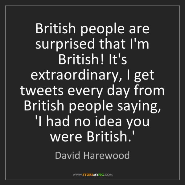 David Harewood: British people are surprised that I'm British! It's extraordinary,...