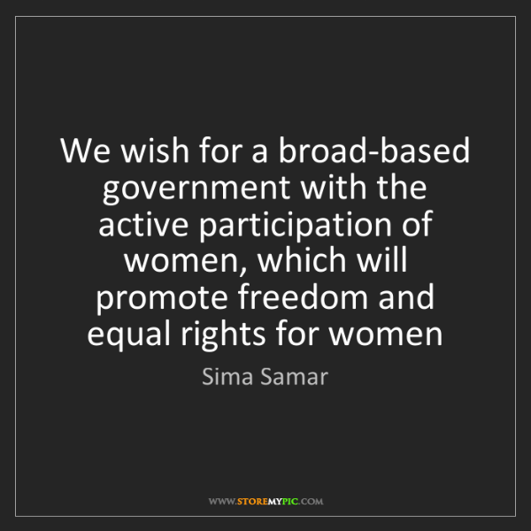 Sima Samar: We wish for a broad-based government with the active...