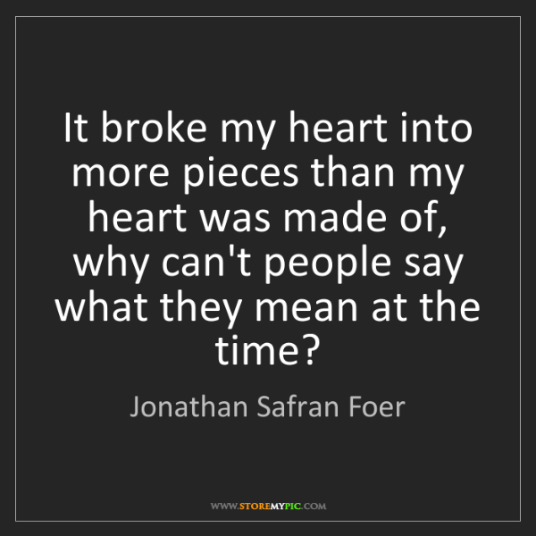 Jonathan Safran Foer: It broke my heart into more pieces than my heart was...