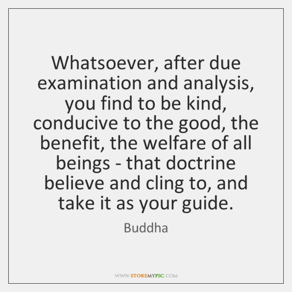 Whatsoever, after due examination and analysis, you find to be kind, conducive ...