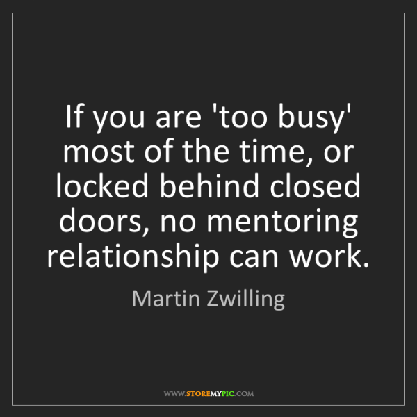 Martin Zwilling: If you are 'too busy' most of the time, or locked behind...